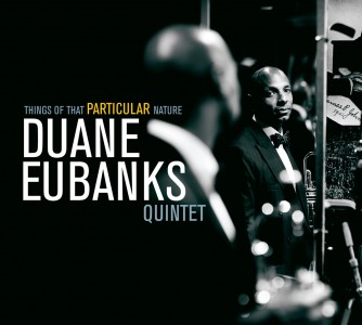 "Duane Eubanks ""Things Of That Particular Nature"""