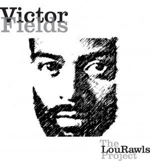 "Victor Fields ""The Lou Rawls Project"""