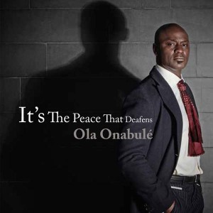 "Ola Onabule ""It's The Peace That Deafens"""