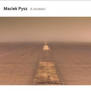 """Maciek Pysz """"A Journey"""""""