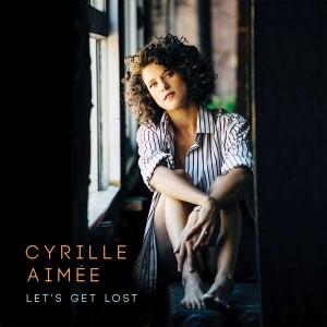 Cyrille Aimée - Lets Get Lost