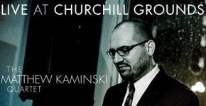 """Matthew Kaminski Quartet """"Live At Churchill Grounds"""""""