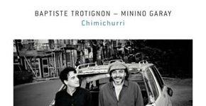 "Baptiste Trotignon - Minino Garay ""Chimichurri"""
