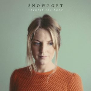 "Snowpoet ""Thought You Knew"""