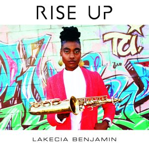 "Lakecia Benjamin ""Rise Up"""