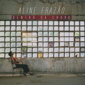"Aline Frazao ""Dentro Da Chuva"""
