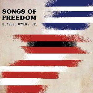 """Ulysses Owens Jr. """"Songs Of Freedom"""""""