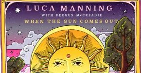 "Luca Manning ""When The Sun Comes Out"""