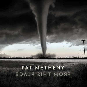 "Pat Metheny ""From This Place"""