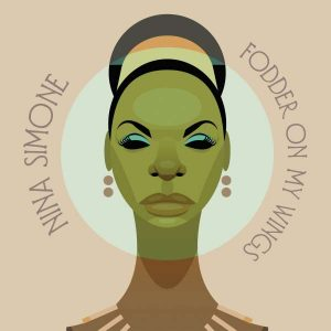 "Nina Simone ""Fodder On My Wings"""