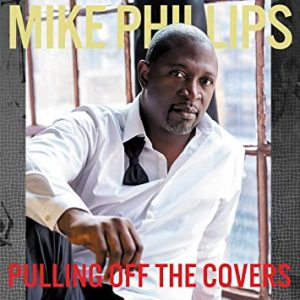 "Mike Phillips ""Pulling Off The Covers"""