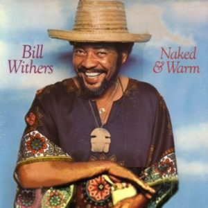 """Bill Withers """"Naked & Warm"""""""