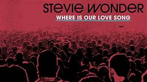 "Stevie Wonder ""Where Is Our Love Song"""