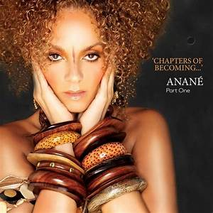 """Anané """"Chapters Of Becoming..."""""""