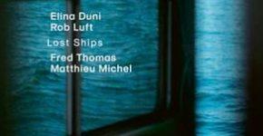"Elina Duni Rob Luft ""Lost Ships""_Beitrag"