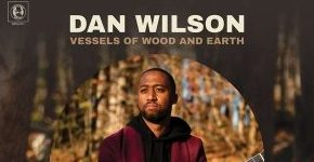 "Dan Wilson ""Vessels Of Wood And Earth""_Beitrag"