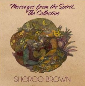 """Sheree Brown """"Messages From The Spirit...The Collective"""""""