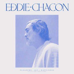 "Eddie Chacon ""Pleasure, Joy And Happiness"""