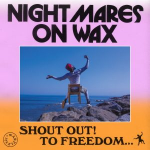 """Night Mares On Wax """"Shout Out! To Freedom..."""""""